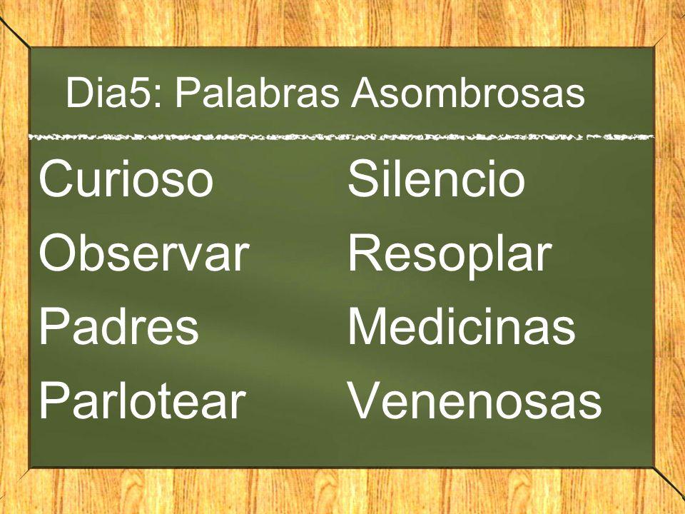 Dia5: Palabras Asombrosas Curioso Observar Padres Parlotear Silencio Resoplar Medicinas Venenosas