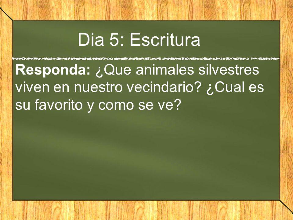 Dia 5: Escritura Responda: ¿Que animales silvestres viven en nuestro vecindario? ¿Cual es su favorito y como se ve?