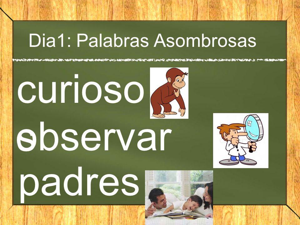 Dia1: Palabras Asombrosas curioso s observar padres