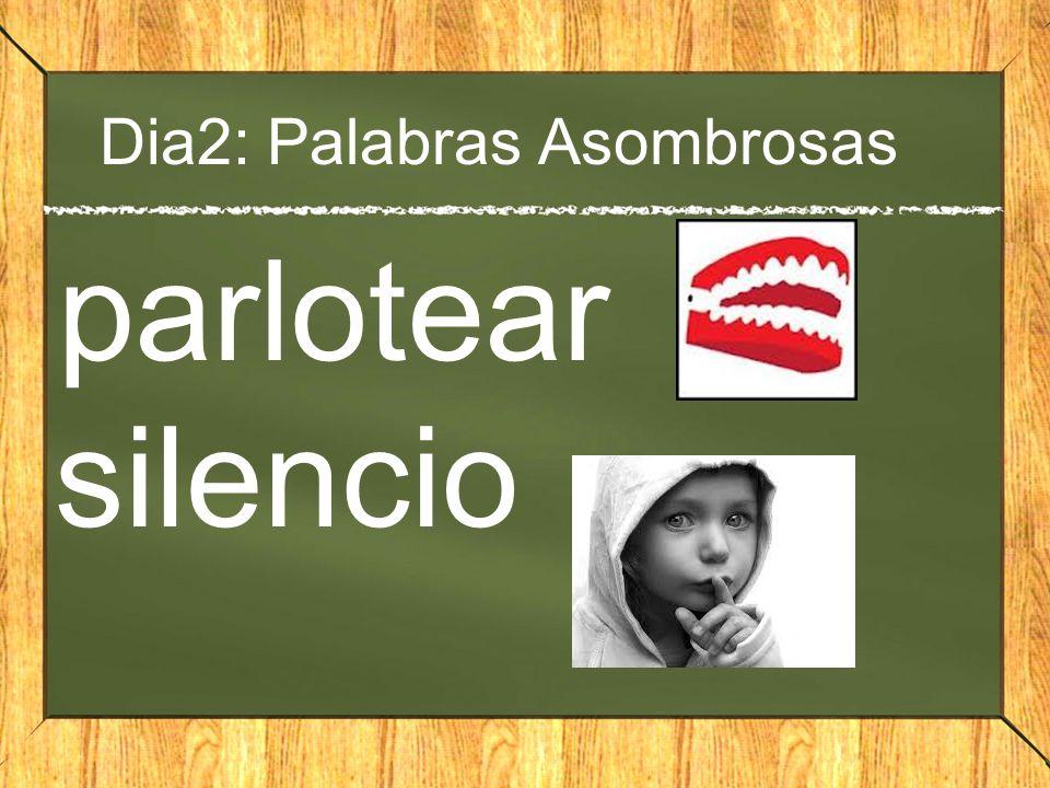 Dia2: Palabras Asombrosas parlotear silencio