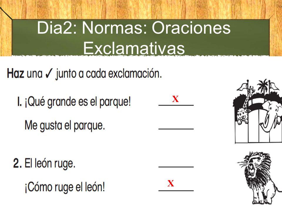 Dia2: Normas: Oraciones Exclamativas X X