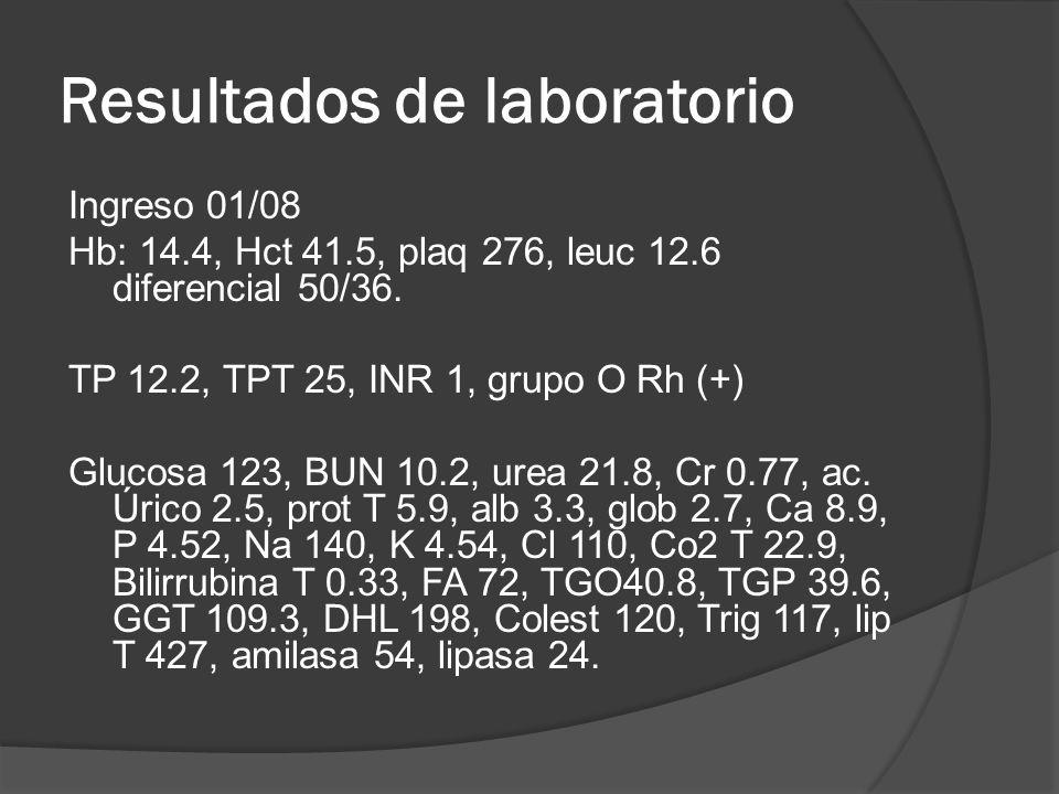 Resultados de laboratorio Ingreso 01/08 Hb: 14.4, Hct 41.5, plaq 276, leuc 12.6 diferencial 50/36.