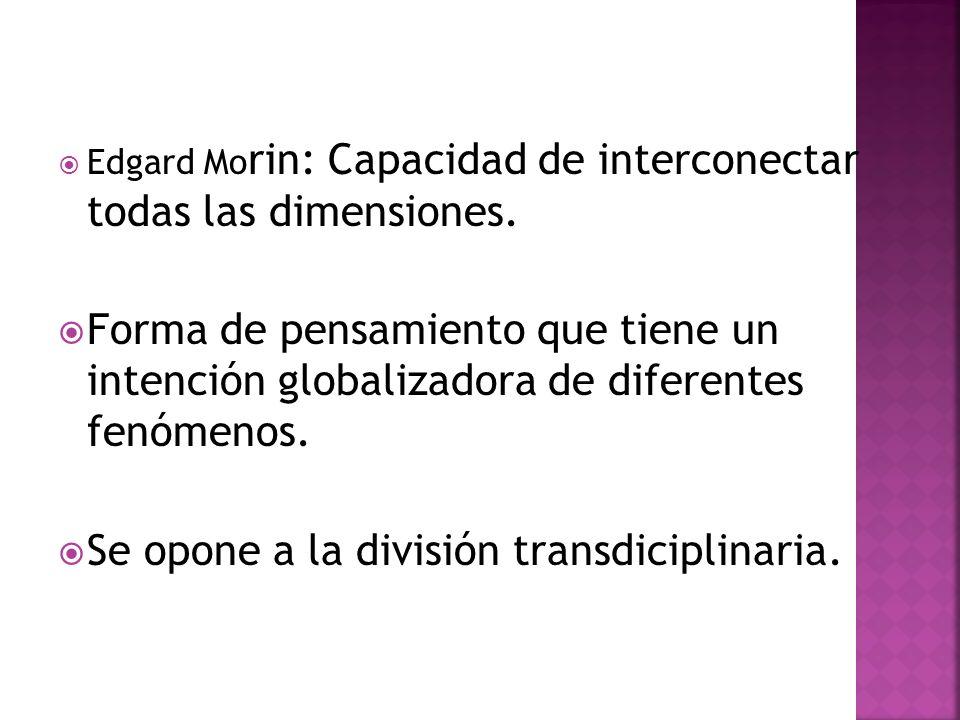 Edgard Mo rin: Capacidad de interconectar todas las dimensiones.