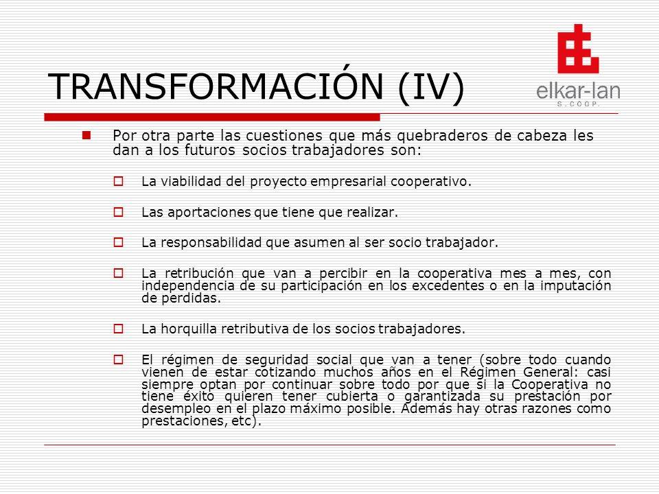 TRANSFORMACIÓN (IV) Por otra parte las cuestiones que más quebraderos de cabeza les dan a los futuros socios trabajadores son: La viabilidad del proyecto empresarial cooperativo.