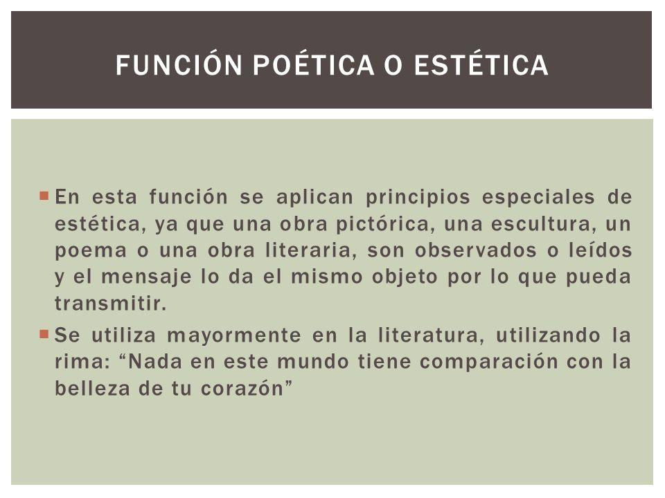 En esta función se aplican principios especiales de estética, ya que una obra pictórica, una escultura, un poema o una obra literaria, son observados