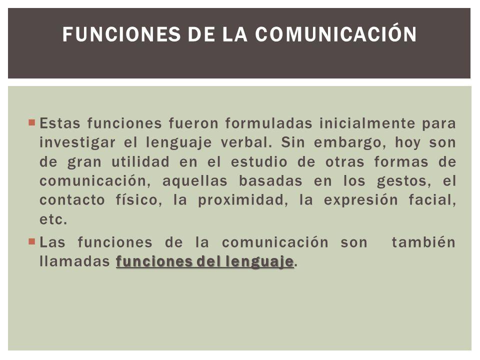 Estas funciones fueron formuladas inicialmente para investigar el lenguaje verbal. Sin embargo, hoy son de gran utilidad en el estudio de otras formas