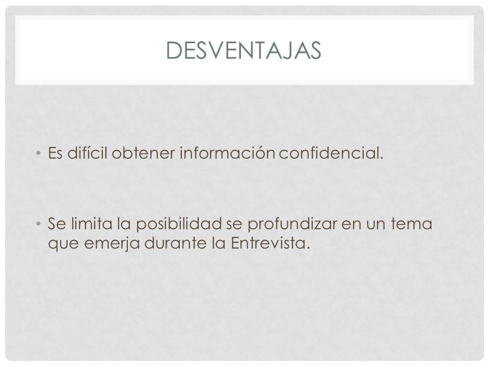 DESVENTAJAS Es difícil obtener información confidencial.