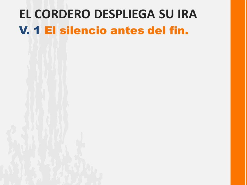 EL CORDERO DESPLIEGA SU IRA V. 1 El silencio antes del fin.