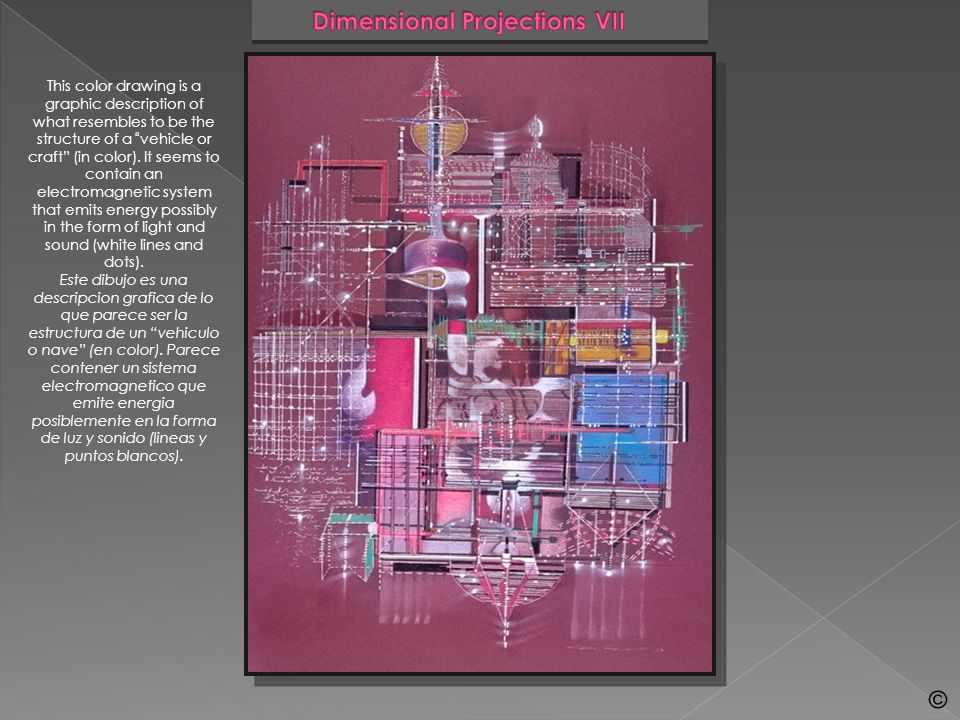 Dimensional Projections VIII These color drawings are detailed images of sections of an electro- magnetic technology and a system that generates modulations of light and sound, possibly, for the transmission of intelligence.