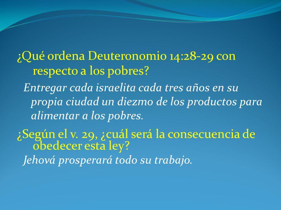 ¿Qué ordena Deuteronomio 14:28-29 con respecto a los pobres? Entregar cada israelita cada tres años en su propia ciudad un diezmo de los productos par