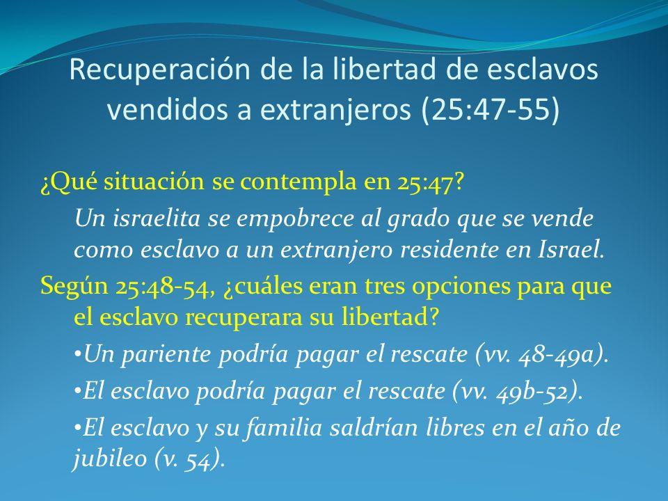 Recuperación de la libertad de esclavos vendidos a extranjeros (25:47-55) ¿Qué situación se contempla en 25:47.