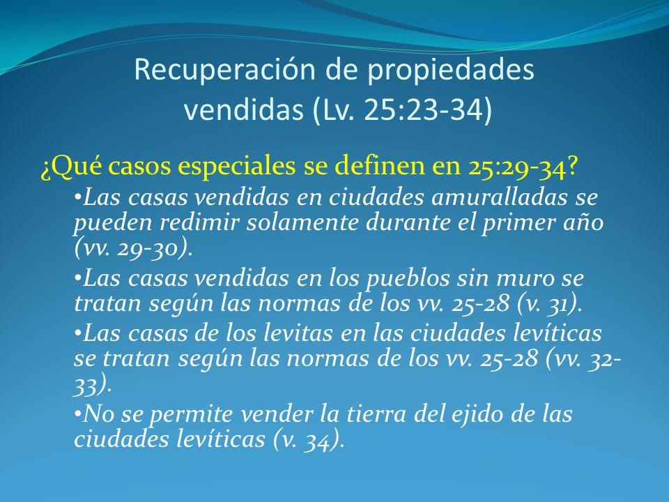 Recuperación de propiedades vendidas (Lv.25:23-34) ¿Qué casos especiales se definen en 25:29-34.