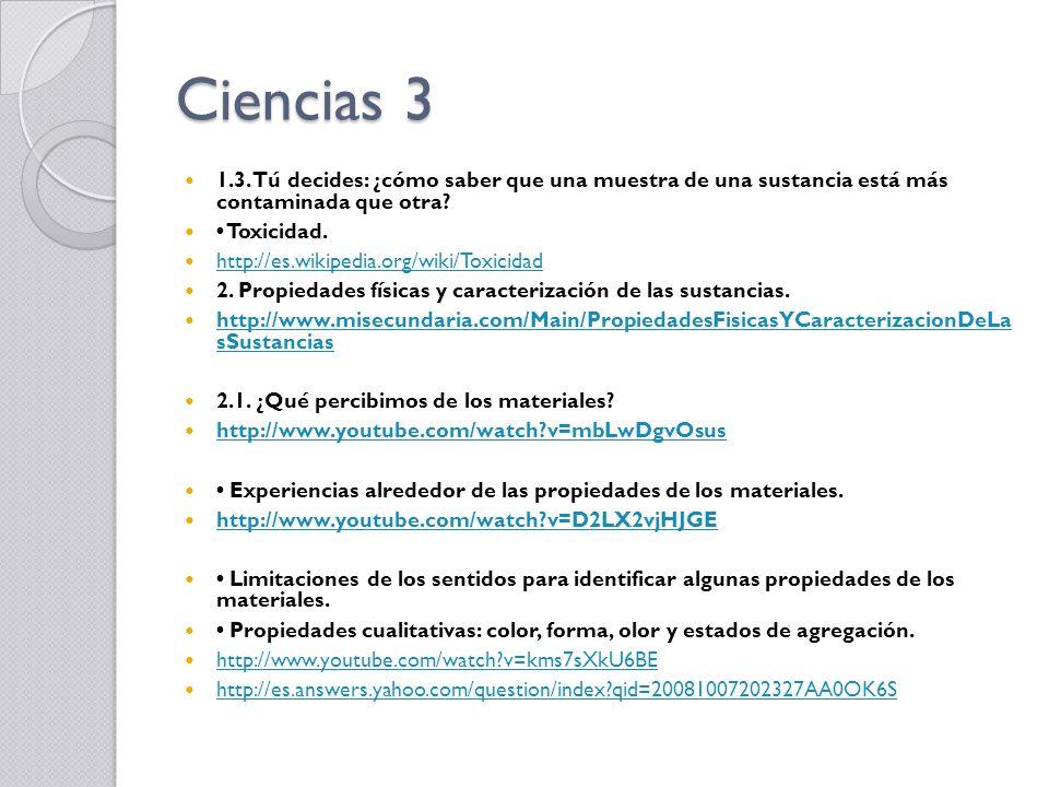 Ciencias 3 1.3. Tú decides: ¿cómo saber que una muestra de una sustancia está más contaminada que otra? Toxicidad. http://es.wikipedia.org/wiki/Toxici