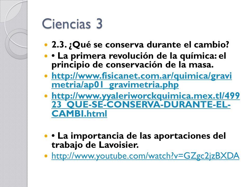 Ciencias 3 2.3. ¿Qué se conserva durante el cambio? La primera revolución de la química: el principio de conservación de la masa. http://www.fisicanet