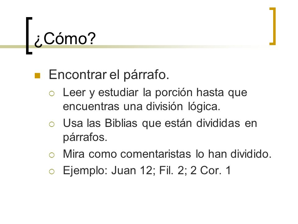¿Cómo? Encontrar el párrafo. Leer y estudiar la porción hasta que encuentras una división lógica. Usa las Biblias que están divididas en párrafos. Mir