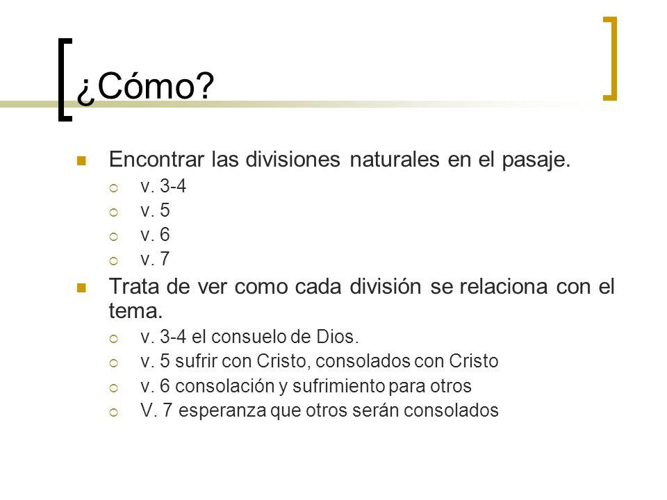 ¿Cómo? Encontrar las divisiones naturales en el pasaje. v. 3-4 v. 5 v. 6 v. 7 Trata de ver como cada división se relaciona con el tema. v. 3-4 el cons