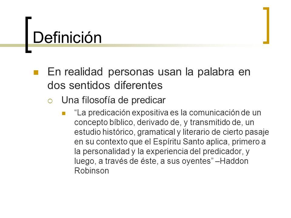 Definición En realidad personas usan la palabra en dos sentidos diferentes Una filosofía de predicar La predicación expositiva es la comunicación de u