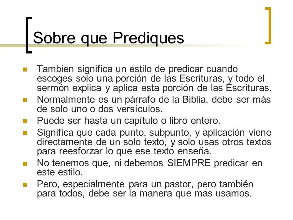 Sobre que Prediques Tambien significa un estilo de predicar cuando escoges solo una porción de las Escrituras, y todo el sermón explica y aplica esta