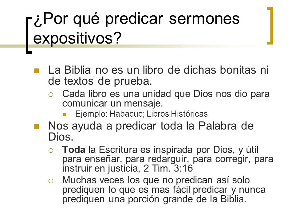 ¿Por qué predicar sermones expositivos? La Biblia no es un libro de dichas bonitas ni de textos de prueba. Cada libro es una unidad que Dios nos dio p