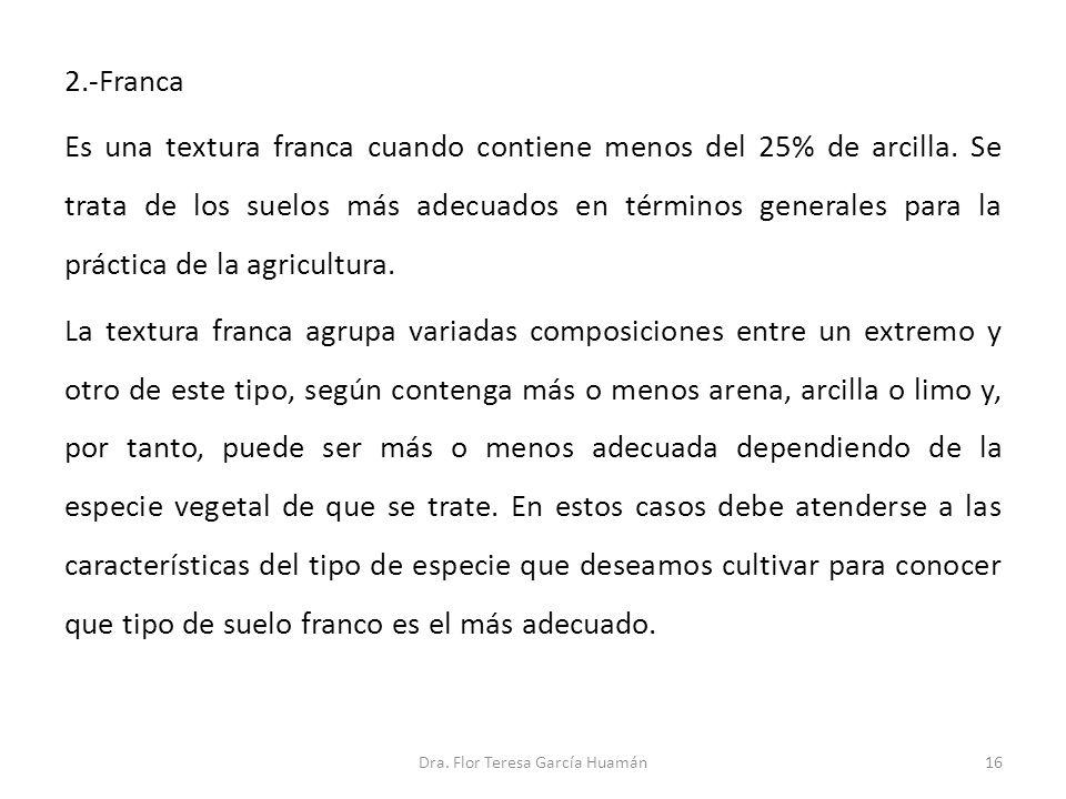 2.-Franca Es una textura franca cuando contiene menos del 25% de arcilla. Se trata de los suelos más adecuados en términos generales para la práctica