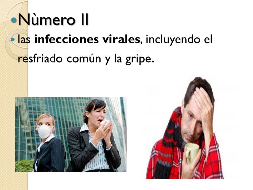 Nùmero II Nùmero II las infecciones virales, incluyendo el resfriado común y la gripe.