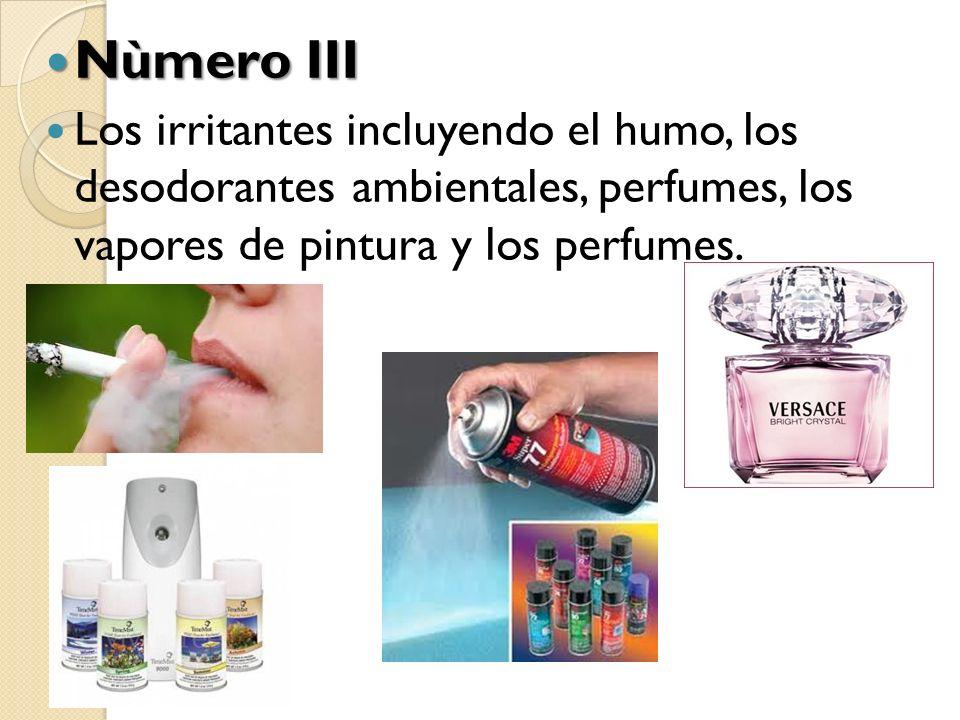 Nùmero III Nùmero III Los irritantes incluyendo el humo, los desodorantes ambientales, perfumes, los vapores de pintura y los perfumes.
