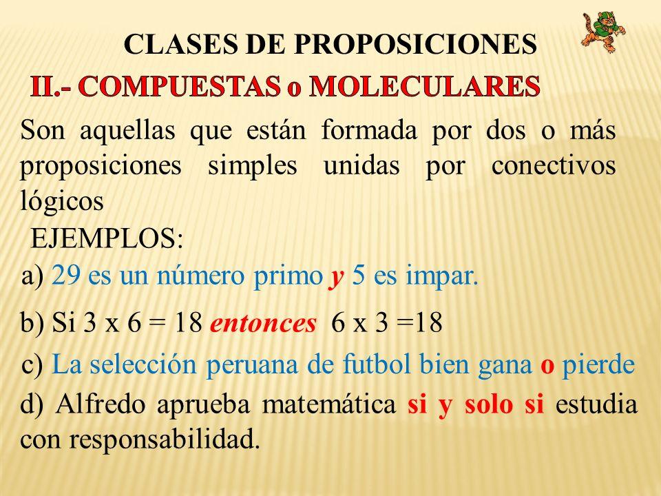 CLASES DE PROPOSICIONES Son aquellas que están formada por dos o más proposiciones simples unidas por conectivos lógicos EJEMPLOS: a) 29 es un número