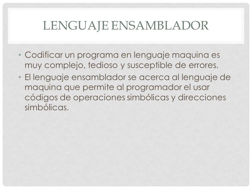 LENGUAJE ENSAMBLADOR Codificar un programa en lenguaje maquina es muy complejo, tedioso y susceptible de errores.