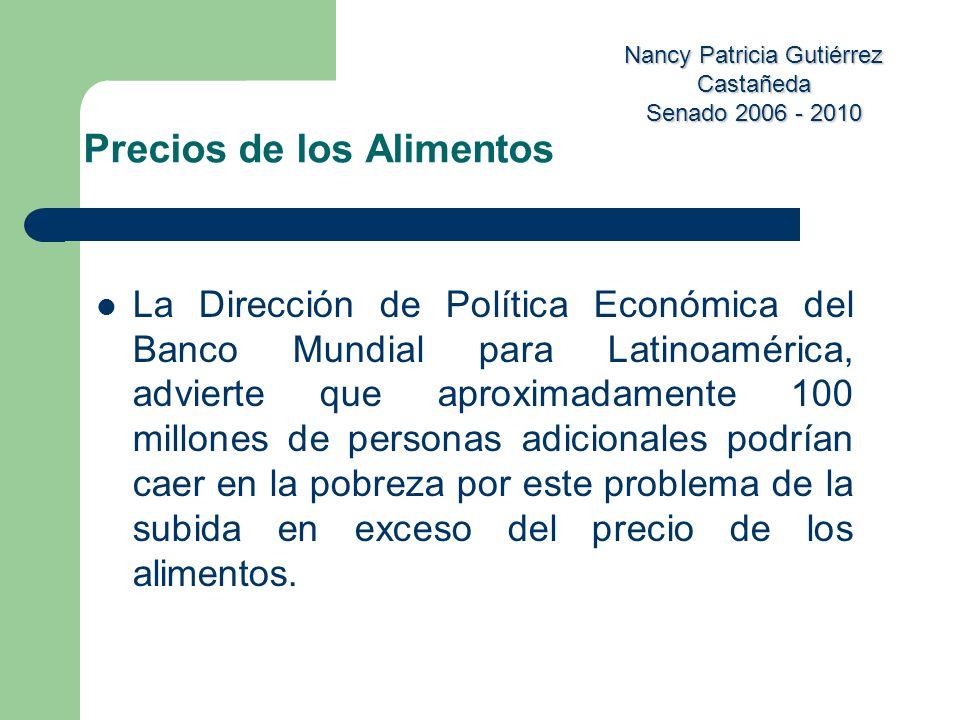 Nancy Patricia Gutiérrez Castañeda Senado 2006 - 2010 La Dirección de Política Económica del Banco Mundial para Latinoamérica, advierte que aproximada
