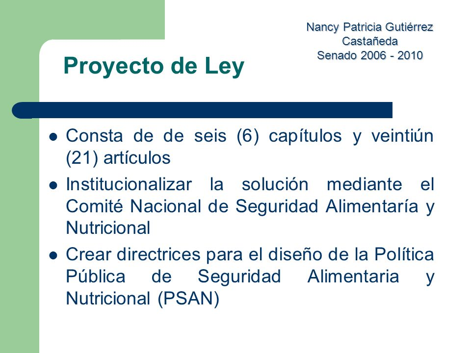 Nancy Patricia Gutiérrez Castañeda Senado 2006 - 2010 Consta de de seis (6) capítulos y veintiún (21) artículos Institucionalizar la solución mediante