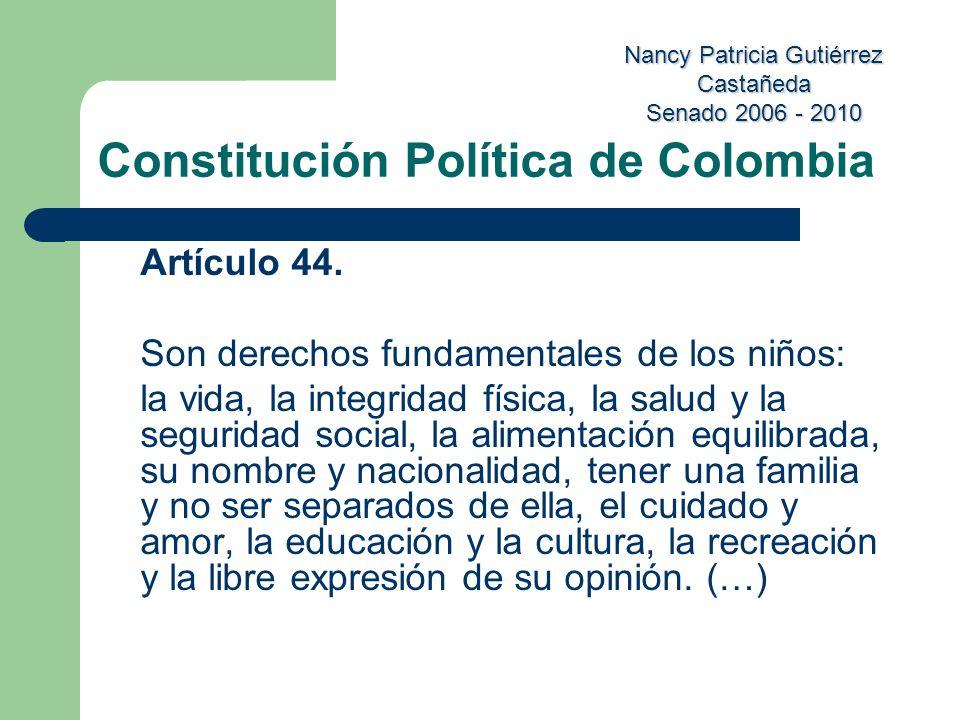 Nancy Patricia Gutiérrez Castañeda Senado 2006 - 2010 Constitución Política de Colombia Artículo 44. Son derechos fundamentales de los niños: la vida,
