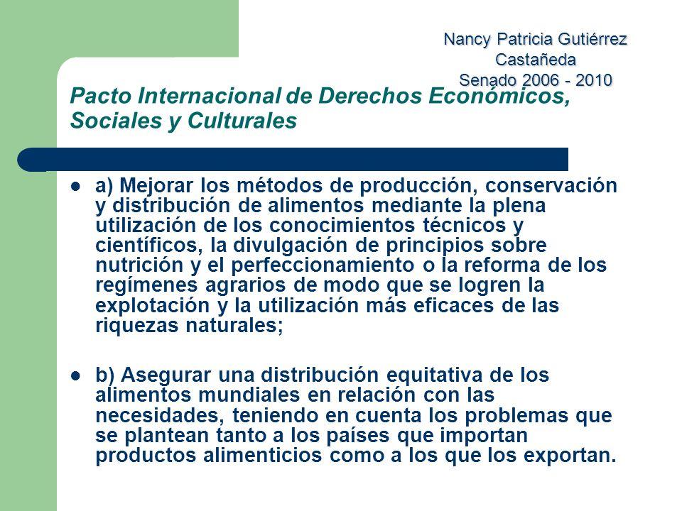 Nancy Patricia Gutiérrez Castañeda Senado 2006 - 2010 Pacto Internacional de Derechos Económicos, Sociales y Culturales a) Mejorar los métodos de prod