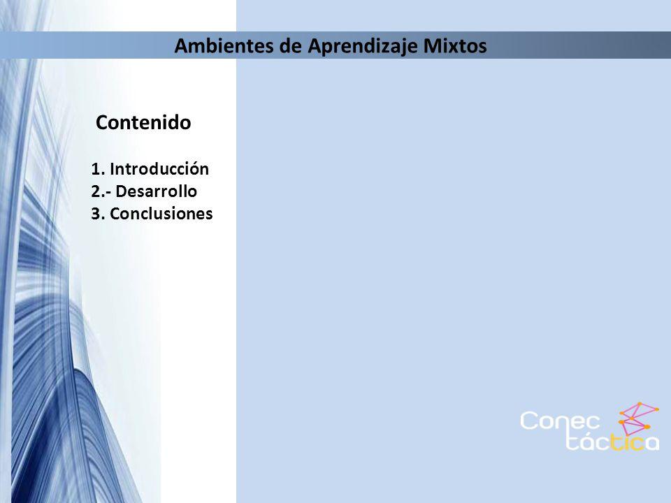 Ambientes de Aprendizaje Mixtos Contenido 1. Introducción 2.- Desarrollo 3. Conclusiones