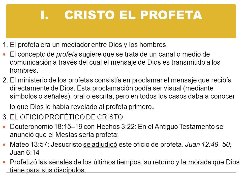 I.CRISTO EL PROFETA 1. El profeta era un mediador entre Dios y los hombres. El concepto de profeta sugiere que se trata de un canal o medio de comunic