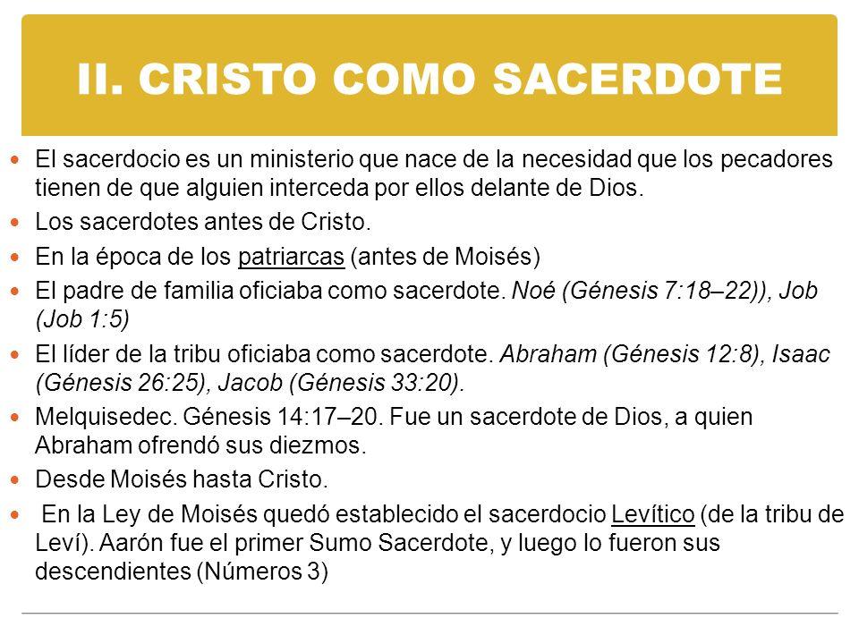 II. CRISTO COMO SACERDOTE El sacerdocio es un ministerio que nace de la necesidad que los pecadores tienen de que alguien interceda por ellos delante