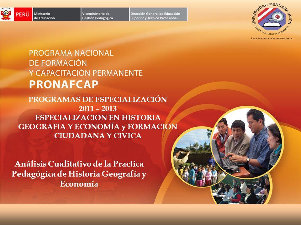 PROGRAMAS DE ESPECIALIZACIÓN 2011 – 2013 ESPECIALIZACION EN HISTORIA GEOGRAFIA Y ECONOMÍA y FORMACION CIUDADANA Y CIVICA Análisis Cualitativo de la Pr