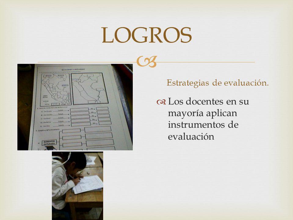 LOGROS Estrategias de evaluación. Los docentes en su mayoría aplican instrumentos de evaluación