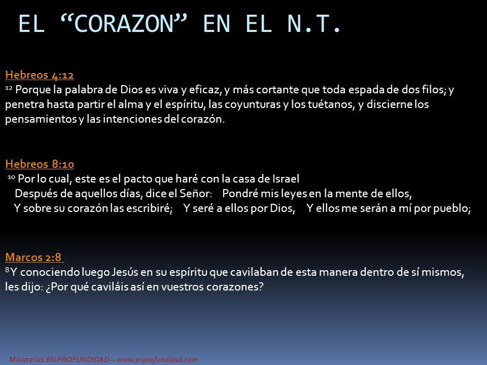 Ministerios EN PROFUNDIDAD – www.enprofundidad.com EL CORAZON EN EL N.T. Hebreos 4:12 12 Porque la palabra de Dios es viva y eficaz, y más cortante qu