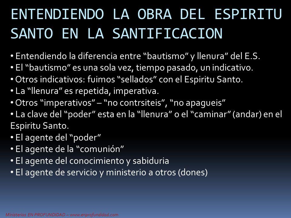 Ministerios EN PROFUNDIDAD – www.enprofundidad.com ENTENDIENDO LA OBRA DEL ESPIRITU SANTO EN LA SANTIFICACION Entendiendo la diferencia entre bautismo