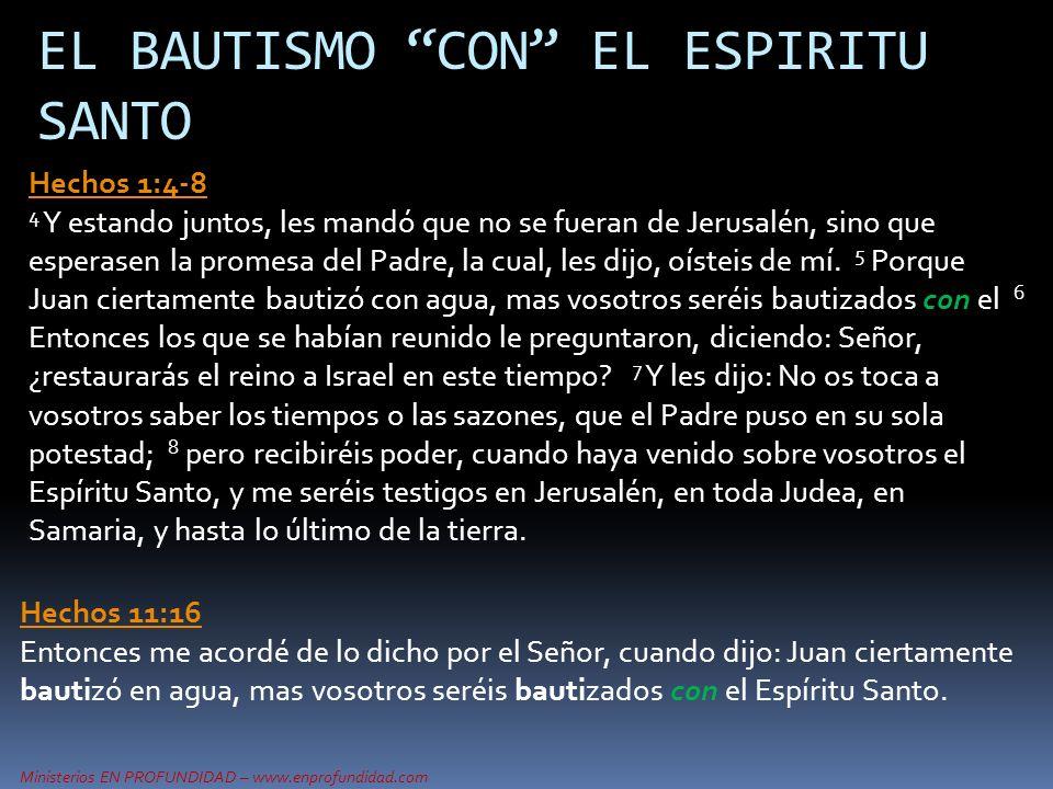 Ministerios EN PROFUNDIDAD – www.enprofundidad.com EL BAUTISMO CON EL ESPIRITU SANTO Hechos 11:16 Hechos 11:16 Entonces me acordé de lo dicho por el S