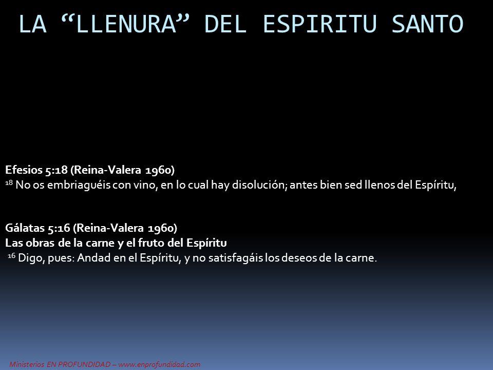 Ministerios EN PROFUNDIDAD – www.enprofundidad.com LA LLENURA DEL ESPIRITU SANTO Efesios 5:18 (Reina-Valera 1960) 18 No os embriaguéis con vino, en lo