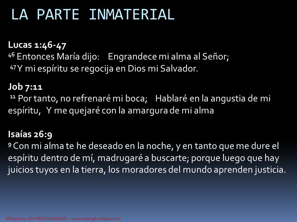 Ministerios EN PROFUNDIDAD – www.enprofundidad.com LA PARTE INMATERIAL Lucas 1:46-47 46 Entonces María dijo: Engrandece mi alma al Señor; 47 Y mi espí