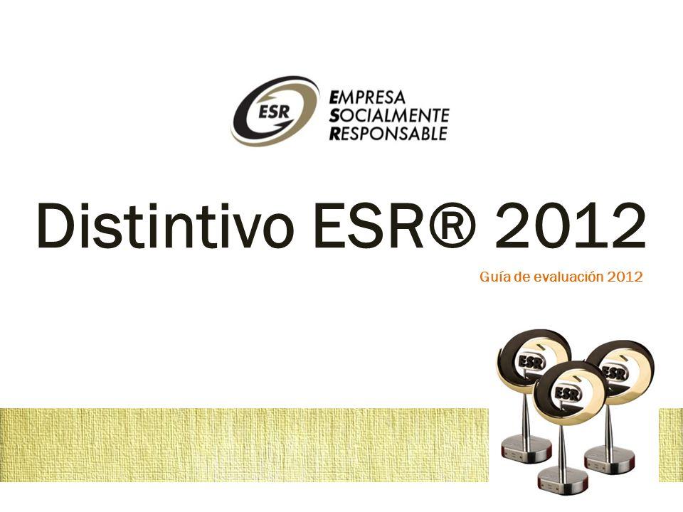 Evaluación Distintivo ESR® 2012 El Cuestionario de diagnóstico de RSE es objetivo, imparcial y se basa en las respuestas y evidencias documentales que reflejan el grado de adopción y de formalización de la gestión de RSE en la empresa.