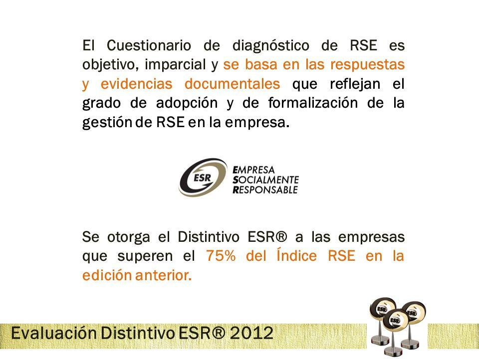 Evaluación Distintivo ESR® 2012 El Cuestionario de diagnóstico de RSE es objetivo, imparcial y se basa en las respuestas y evidencias documentales que