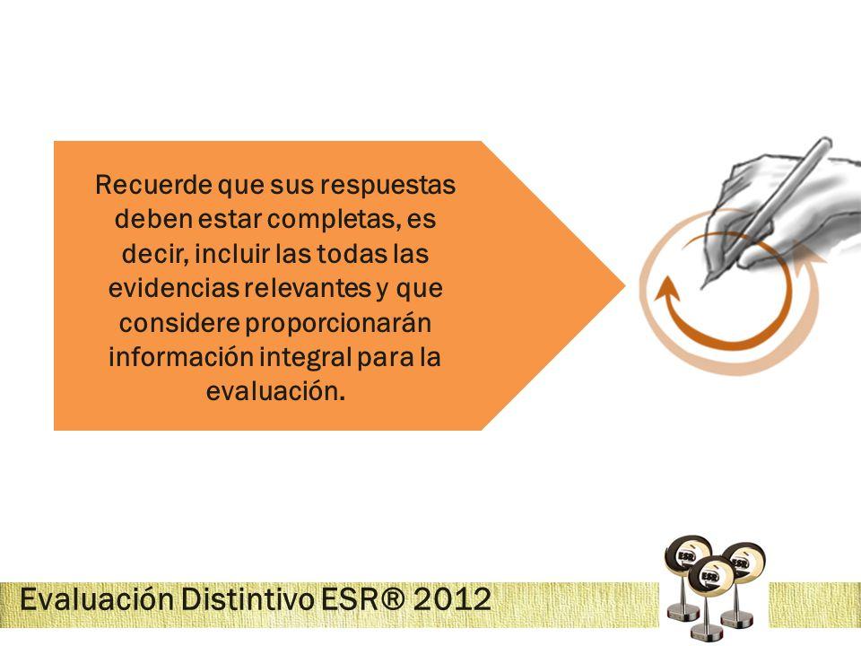 Evaluación Distintivo ESR® 2012 Recuerde que sus respuestas deben estar completas, es decir, incluir las todas las evidencias relevantes y que conside