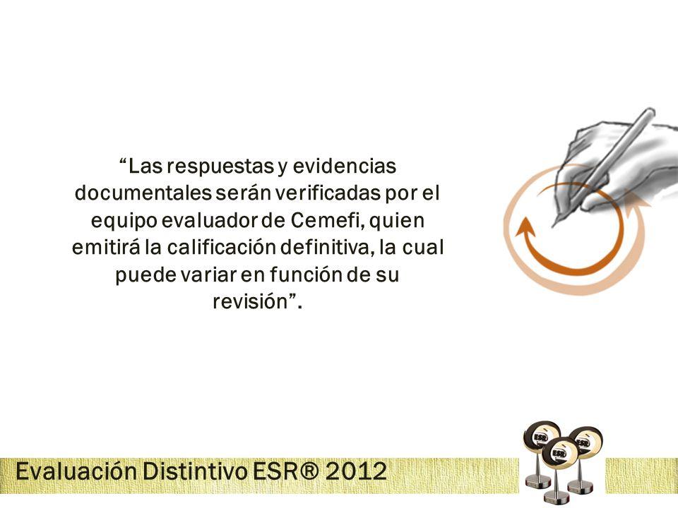 Evaluación Distintivo ESR® 2012 Las respuestas y evidencias documentales serán verificadas por el equipo evaluador de Cemefi, quien emitirá la calific