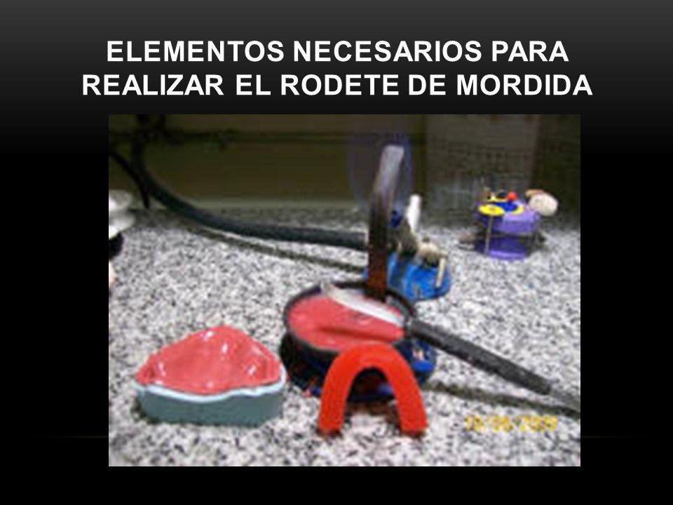 ELEMENTOS NECESARIOS PARA REALIZAR EL RODETE DE MORDIDA