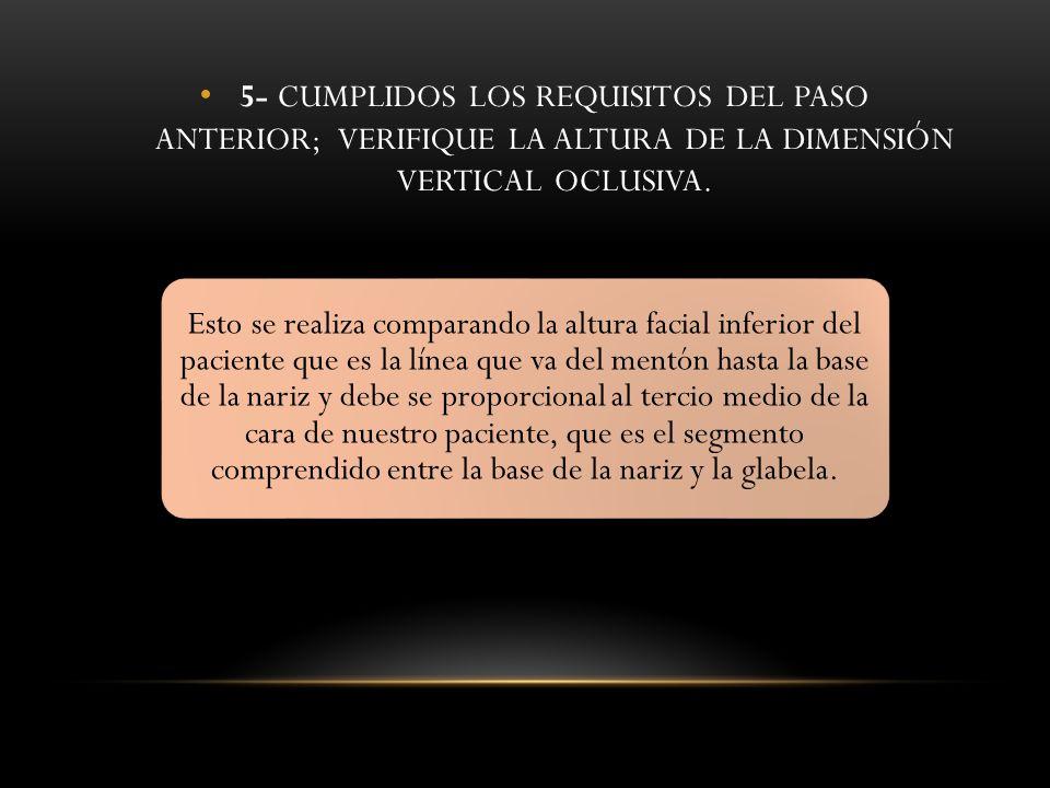 5- CUMPLIDOS LOS REQUISITOS DEL PASO ANTERIOR; VERIFIQUE LA ALTURA DE LA DIMENSIÓN VERTICAL OCLUSIVA. Esto se realiza comparando la altura facial infe