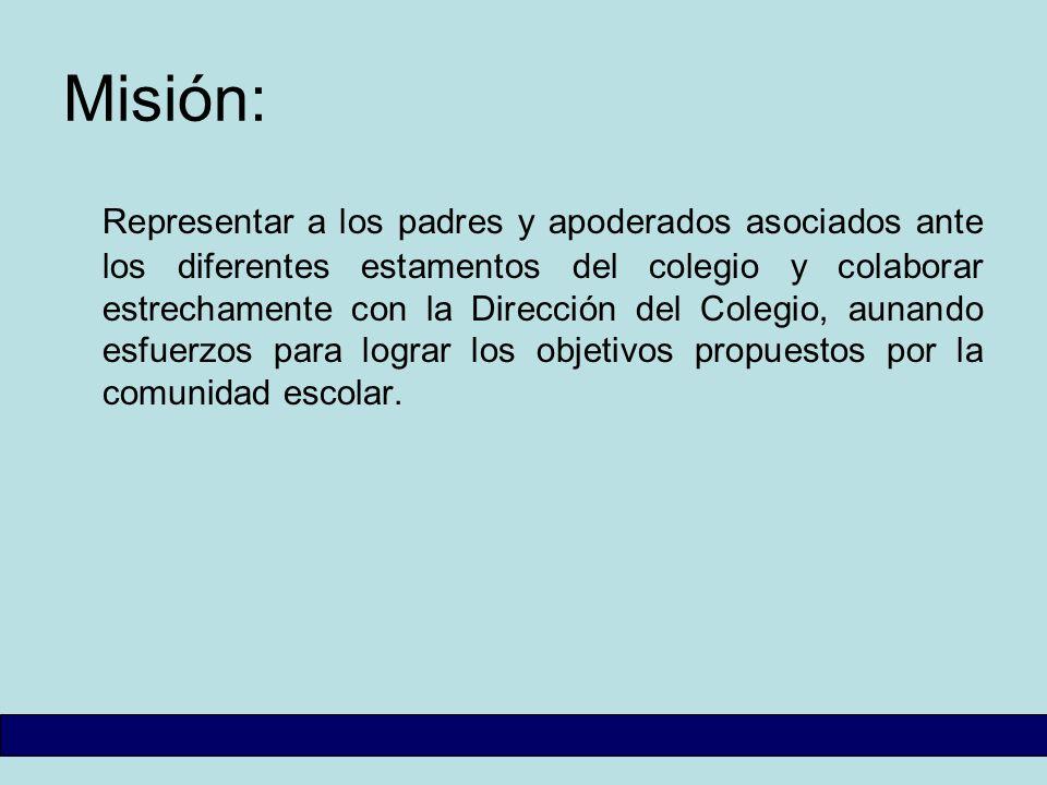 Misión: Representar a los padres y apoderados asociados ante los diferentes estamentos del colegio y colaborar estrechamente con la Dirección del Cole