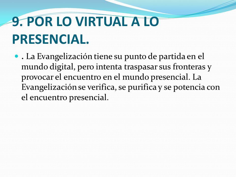 9. POR LO VIRTUAL A LO PRESENCIAL.. La Evangelización tiene su punto de partida en el mundo digital, pero intenta traspasar sus fronteras y provocar e